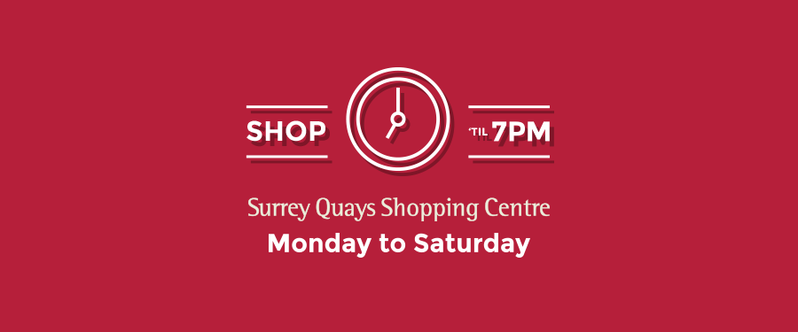Surrey Quays Opening Hours